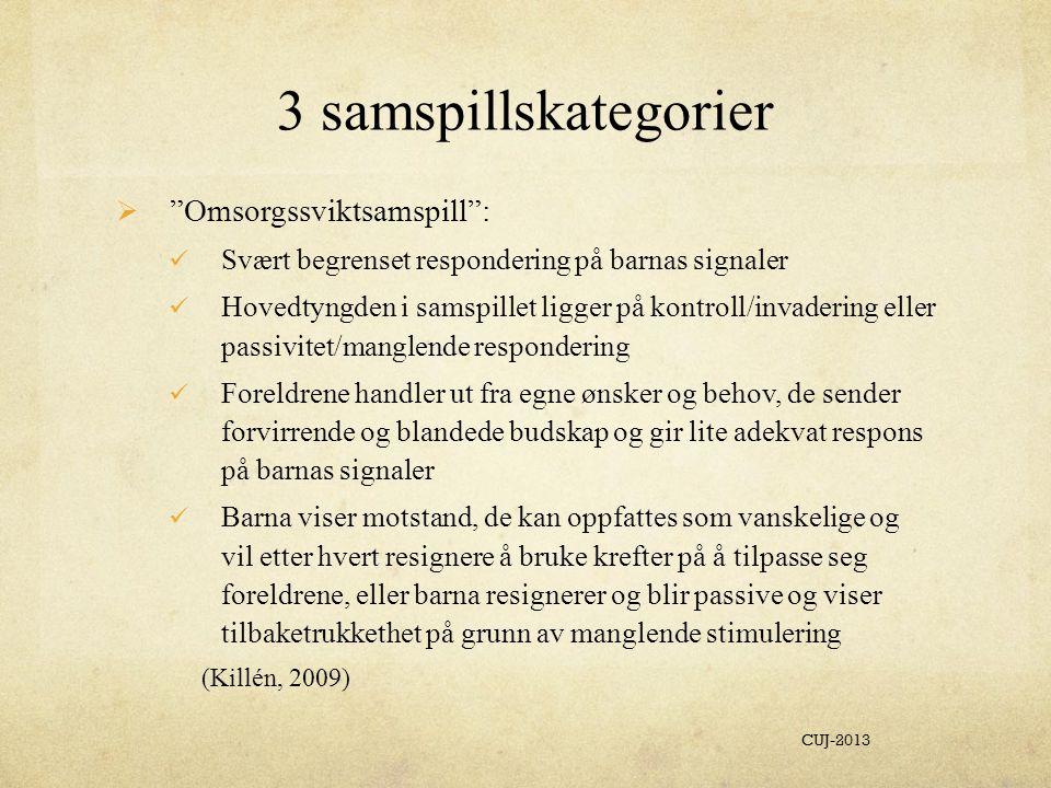 3 samspillskategorier Omsorgssviktsamspill :