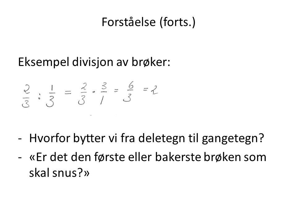 Forståelse (forts.) Eksempel divisjon av brøker: Hvorfor bytter vi fra deletegn til gangetegn