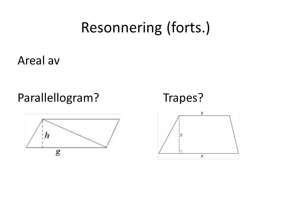 Resonnering (forts.) Areal av Parallellogram Trapes