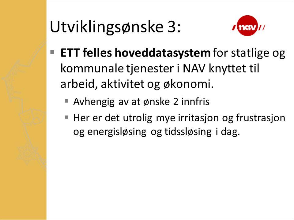 Utviklingsønske 3: ETT felles hoveddatasystem for statlige og kommunale tjenester i NAV knyttet til arbeid, aktivitet og økonomi.