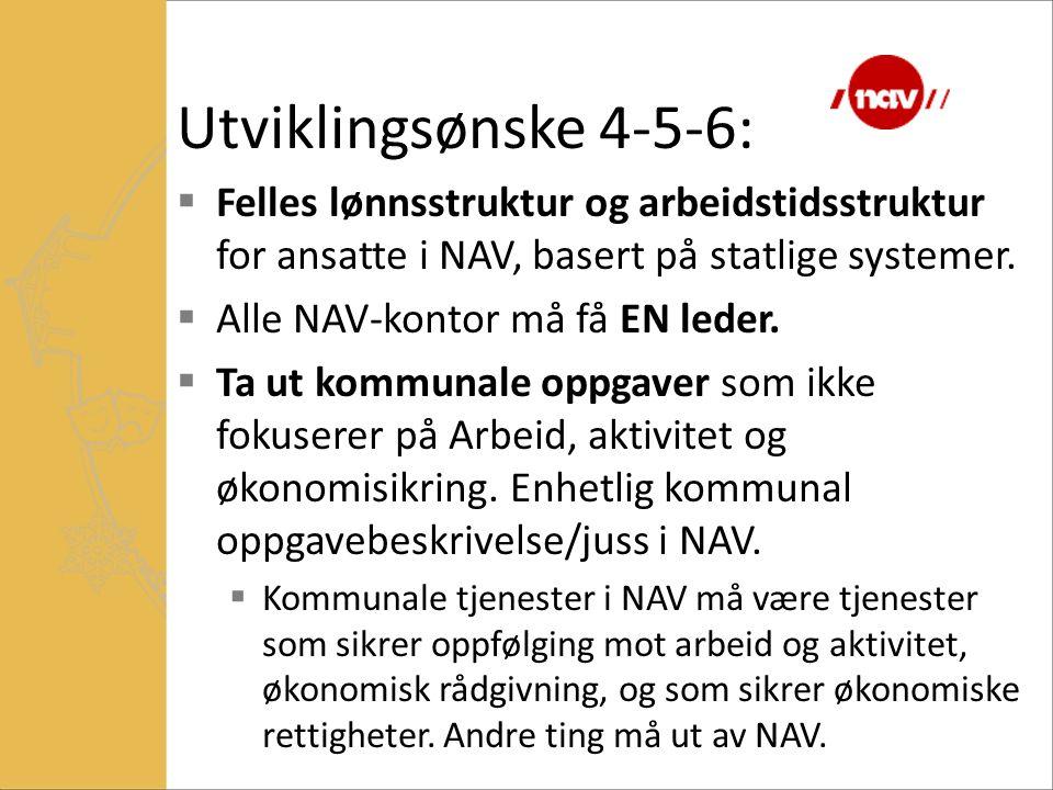 Utviklingsønske 4-5-6: Felles lønnsstruktur og arbeidstidsstruktur for ansatte i NAV, basert på statlige systemer.