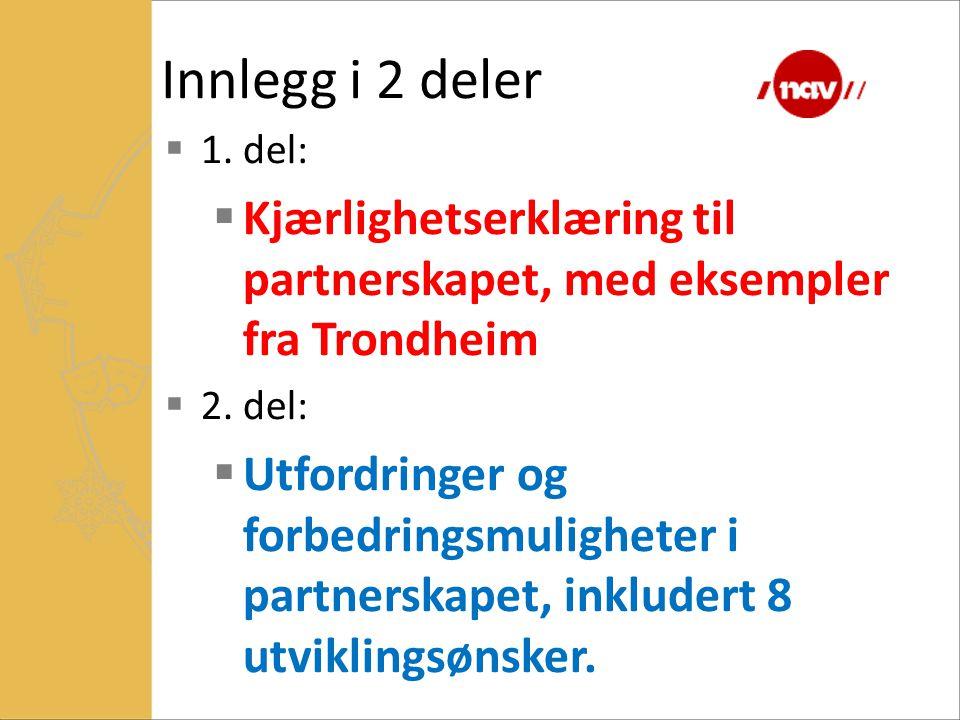 Innlegg i 2 deler 1. del: Kjærlighetserklæring til partnerskapet, med eksempler fra Trondheim. 2. del: