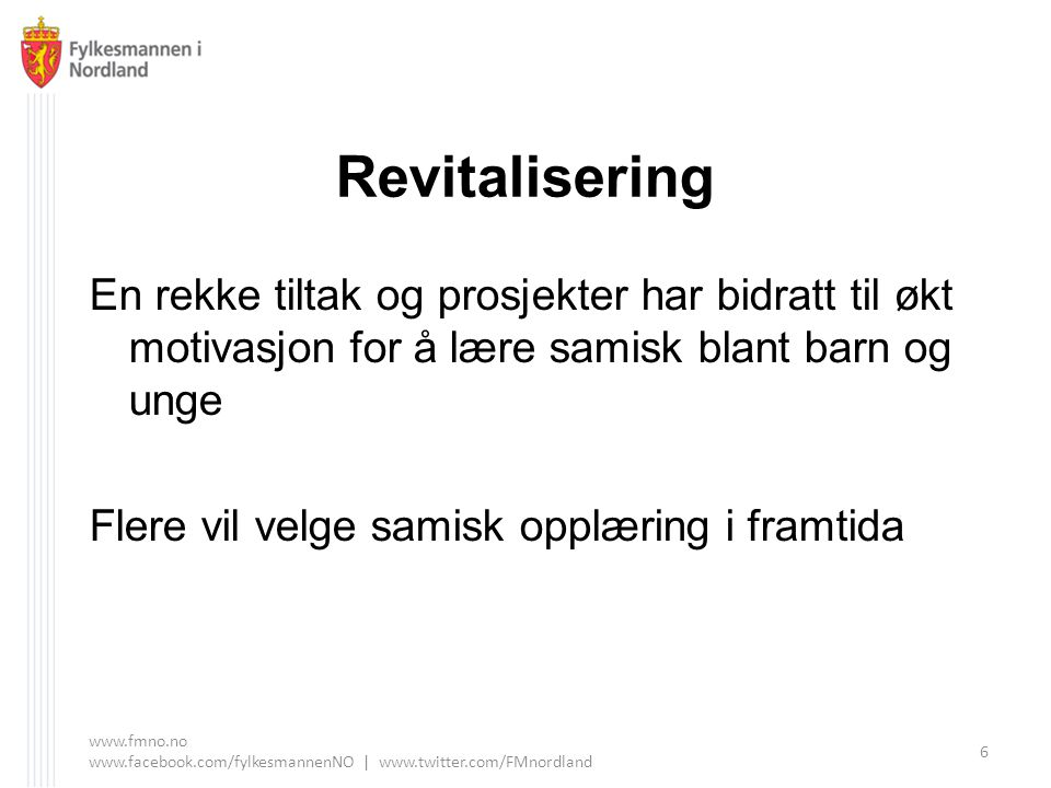 Revitalisering En rekke tiltak og prosjekter har bidratt til økt motivasjon for å lære samisk blant barn og unge.
