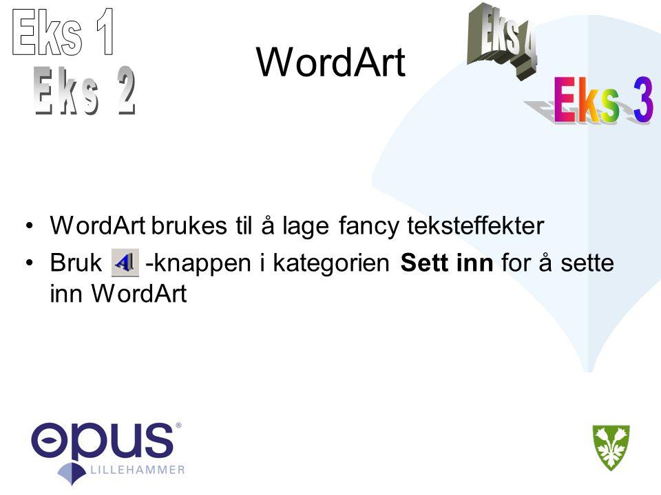 Eks 1 Eks 4. WordArt. Eks 2. Eks 3. WordArt brukes til å lage fancy teksteffekter.