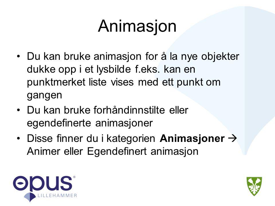 Animasjon Du kan bruke animasjon for å la nye objekter dukke opp i et lysbilde f.eks. kan en punktmerket liste vises med ett punkt om gangen.