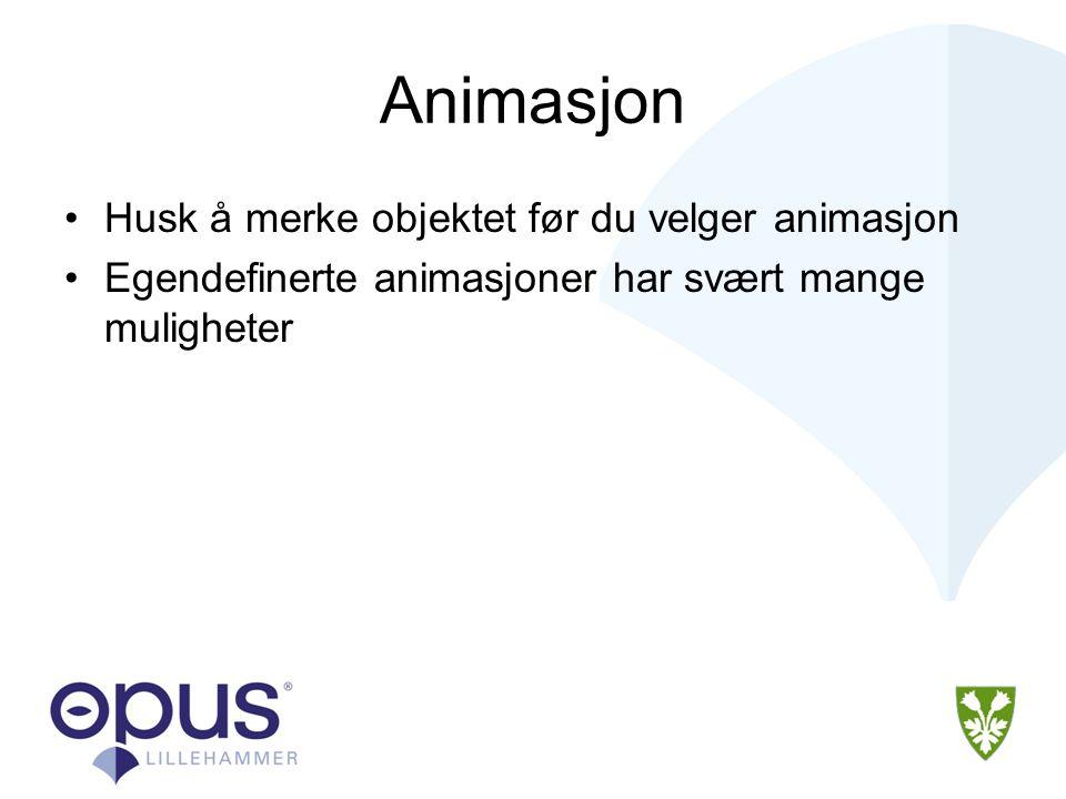 Animasjon Husk å merke objektet før du velger animasjon