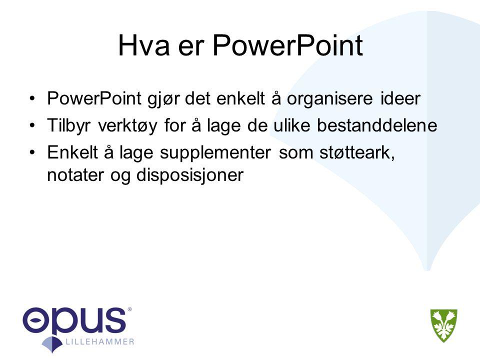Hva er PowerPoint PowerPoint gjør det enkelt å organisere ideer