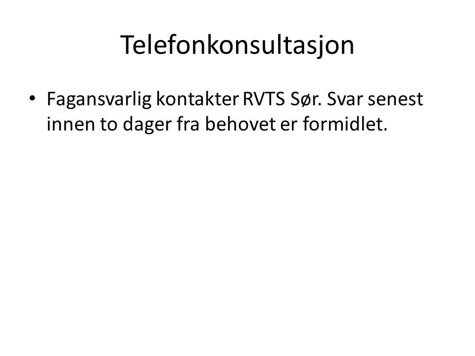 Telefonkonsultasjon Fagansvarlig kontakter RVTS Sør. Svar senest innen to dager fra behovet er formidlet.