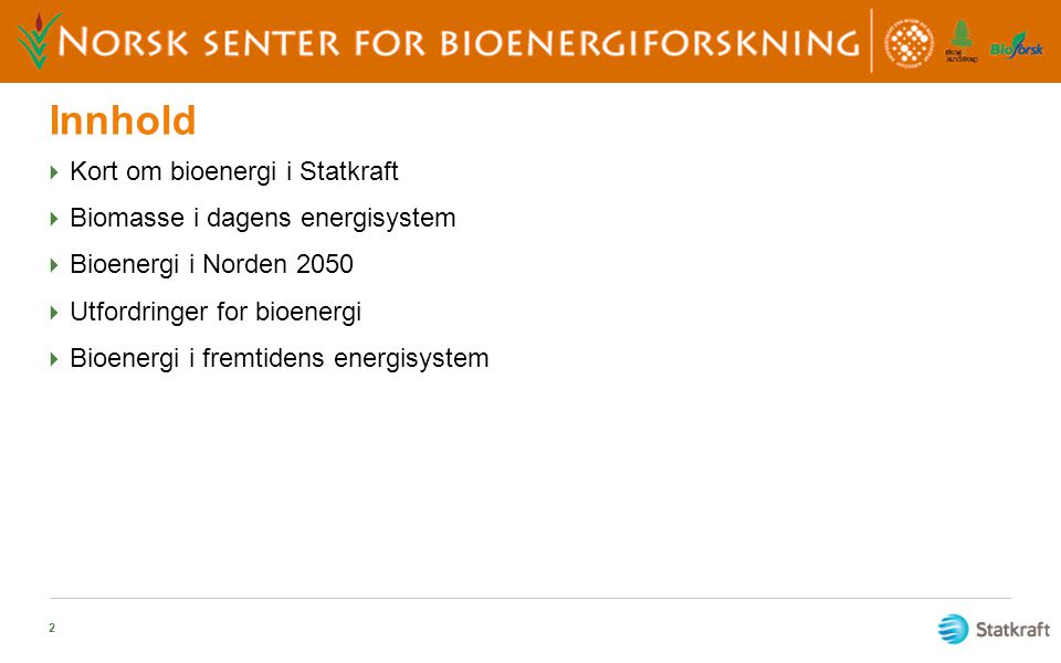Innhold Kort om bioenergi i Statkraft Biomasse i dagens energisystem
