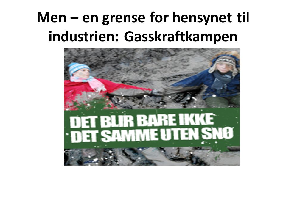 Men – en grense for hensynet til industrien: Gasskraftkampen