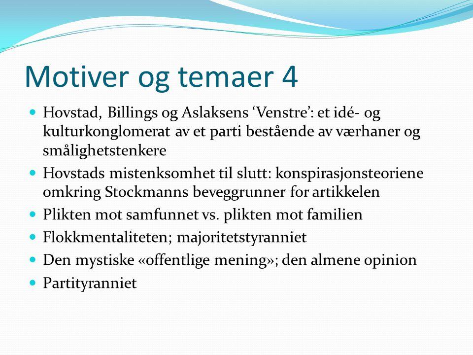 Motiver og temaer 4 Hovstad, Billings og Aslaksens 'Venstre': et idé- og kulturkonglomerat av et parti bestående av værhaner og smålighetstenkere.