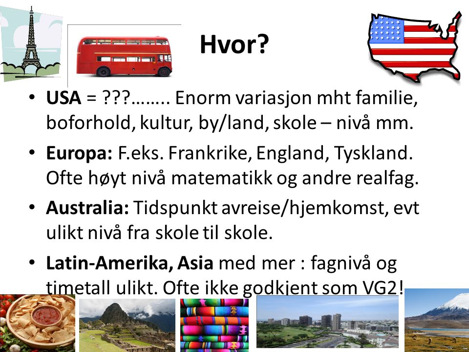 Hvor USA = …….. Enorm variasjon mht familie, boforhold, kultur, by/land, skole – nivå mm.