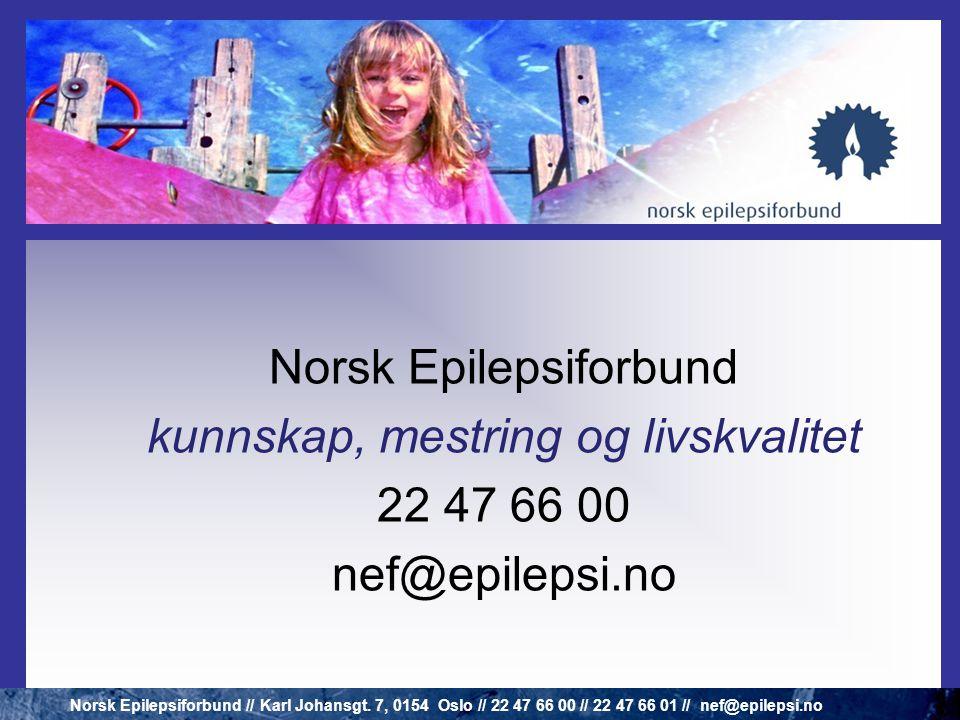 Norsk Epilepsiforbund kunnskap, mestring og livskvalitet 22 47 66 00