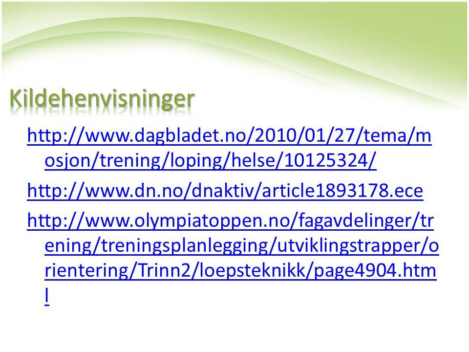 Kildehenvisninger http://www.dagbladet.no/2010/01/27/tema/mosjon/trening/loping/helse/10125324/ http://www.dn.no/dnaktiv/article1893178.ece.