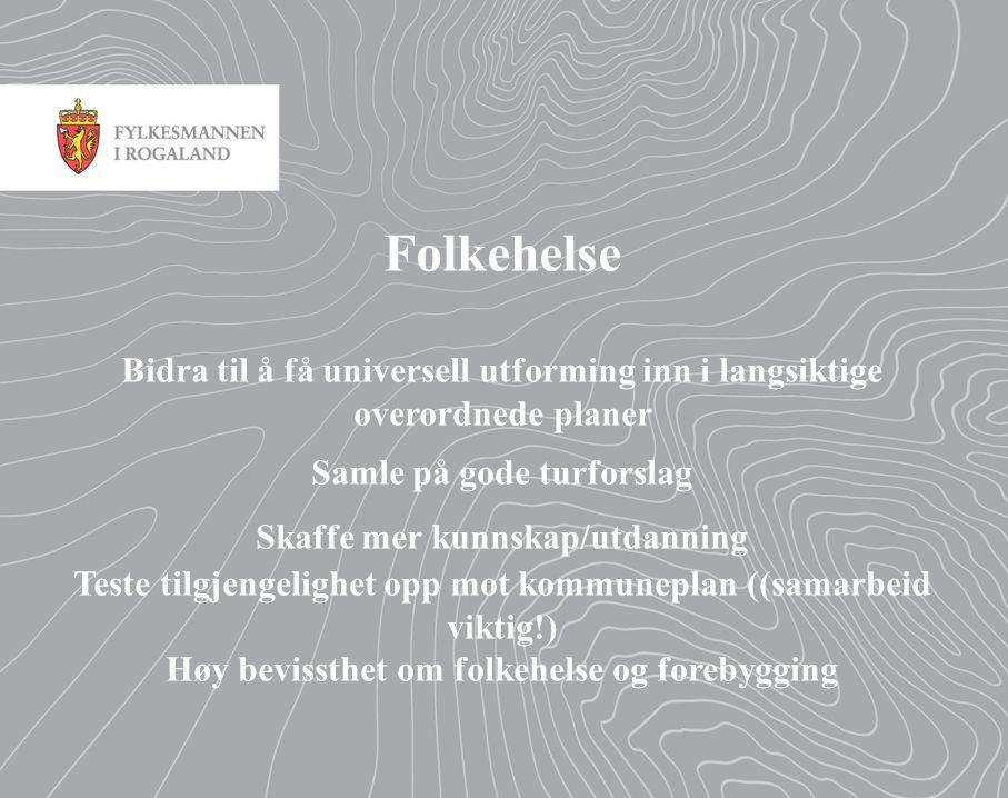 Folkehelse Bidra til å få universell utforming inn i langsiktige overordnede planer Samle på gode turforslag Skaffe mer kunnskap/utdanning Teste tilgjengelighet opp mot kommuneplan ((samarbeid viktig!) Høy bevissthet om folkehelse og forebygging