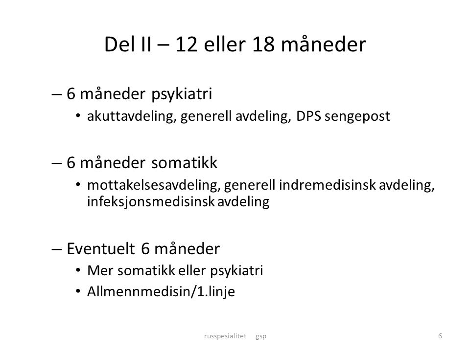 Del II – 12 eller 18 måneder 6 måneder psykiatri 6 måneder somatikk