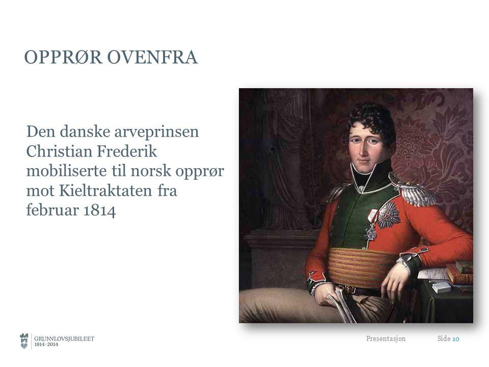 Opprør ovenfra Den danske arveprinsen Christian Frederik mobiliserte til norsk opprør mot Kieltraktaten fra februar 1814.