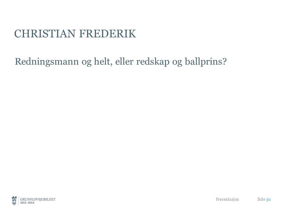 Christian Frederik Redningsmann og helt, eller redskap og ballprins