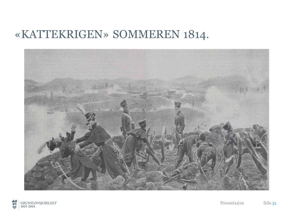 «Kattekrigen» Sommeren 1814.