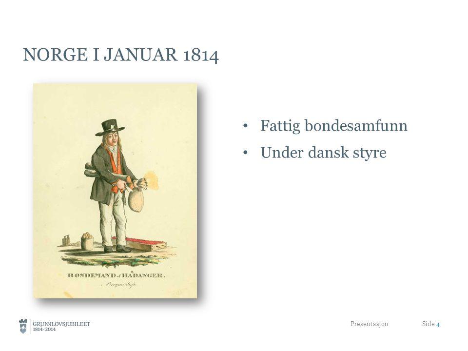 Norge i januar 1814 Fattig bondesamfunn Under dansk styre