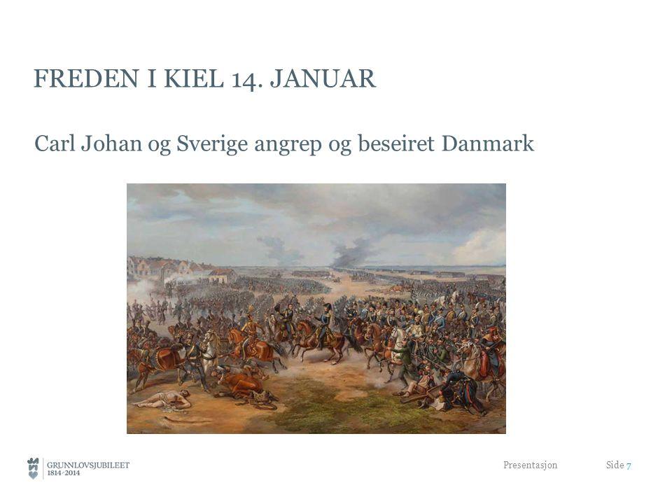 Freden i kiel 14. januar Carl Johan og Sverige angrep og beseiret Danmark.