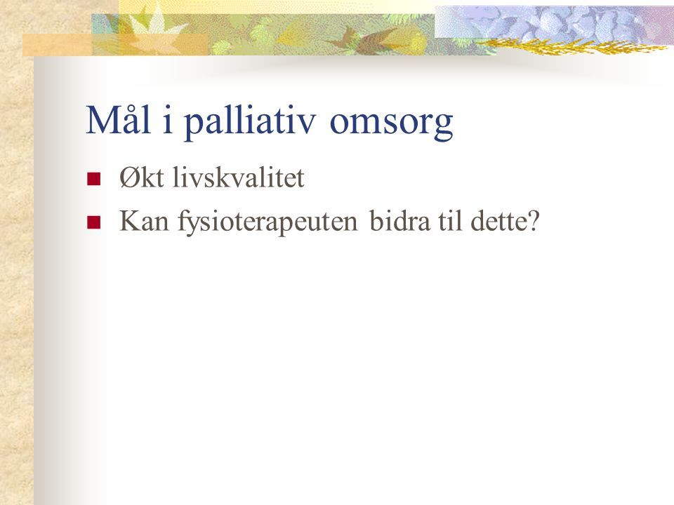 Mål i palliativ omsorg Økt livskvalitet