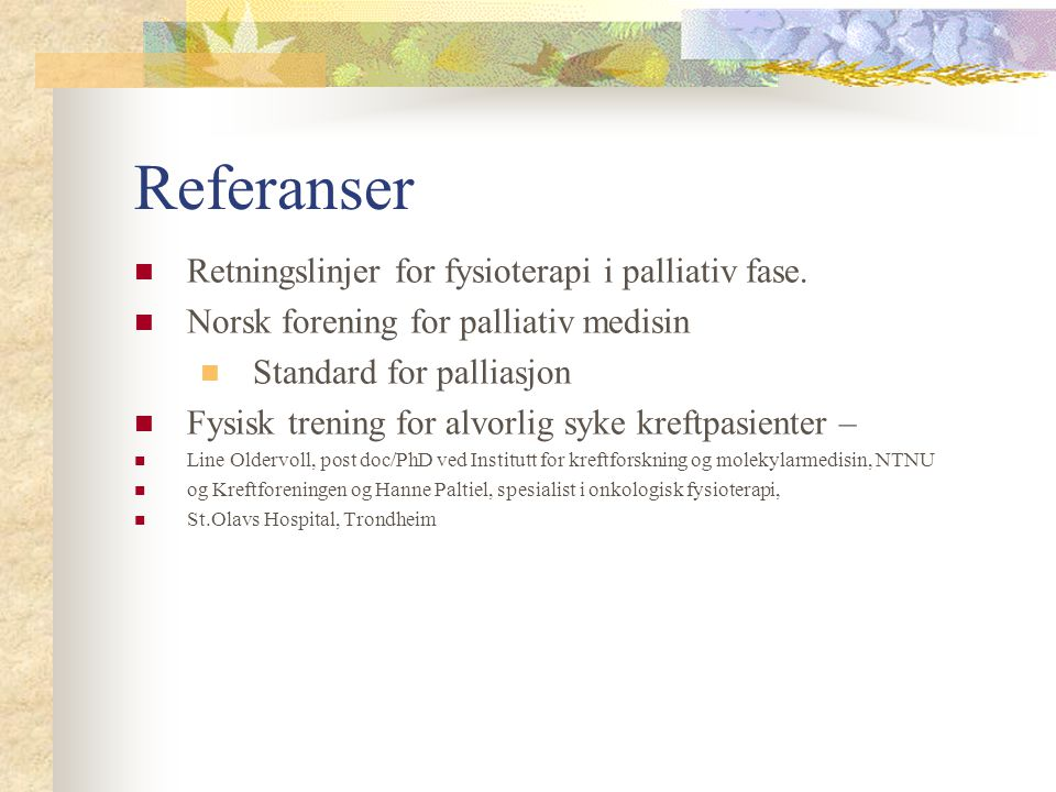 Referanser Retningslinjer for fysioterapi i palliativ fase.