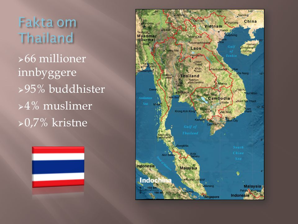 Fakta om Thailand 66 millioner innbyggere 95% buddhister 4% muslimer
