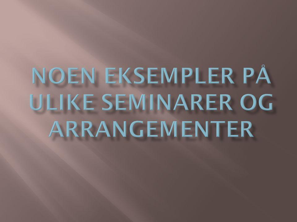 Noen eksempler på ulike seminarer og arrangementer