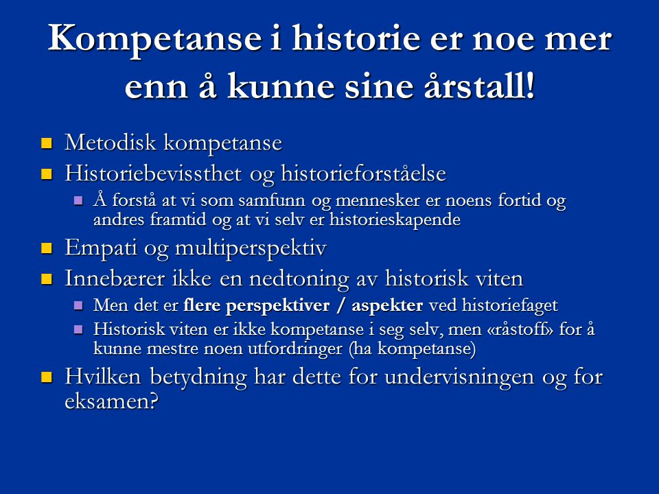 Kompetanse i historie er noe mer enn å kunne sine årstall!