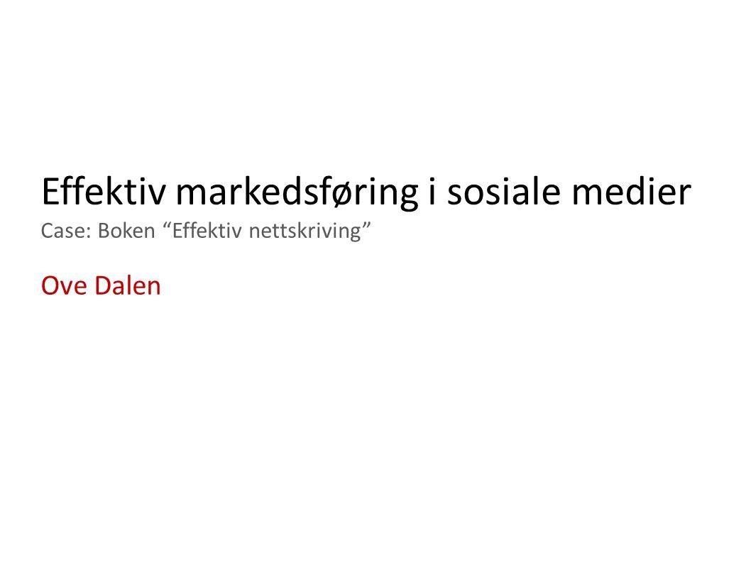 Effektiv markedsføring i sosiale medier Case: Boken Effektiv nettskriving