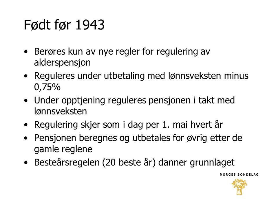 Født før 1943 Berøres kun av nye regler for regulering av alderspensjon. Reguleres under utbetaling med lønnsveksten minus 0,75%