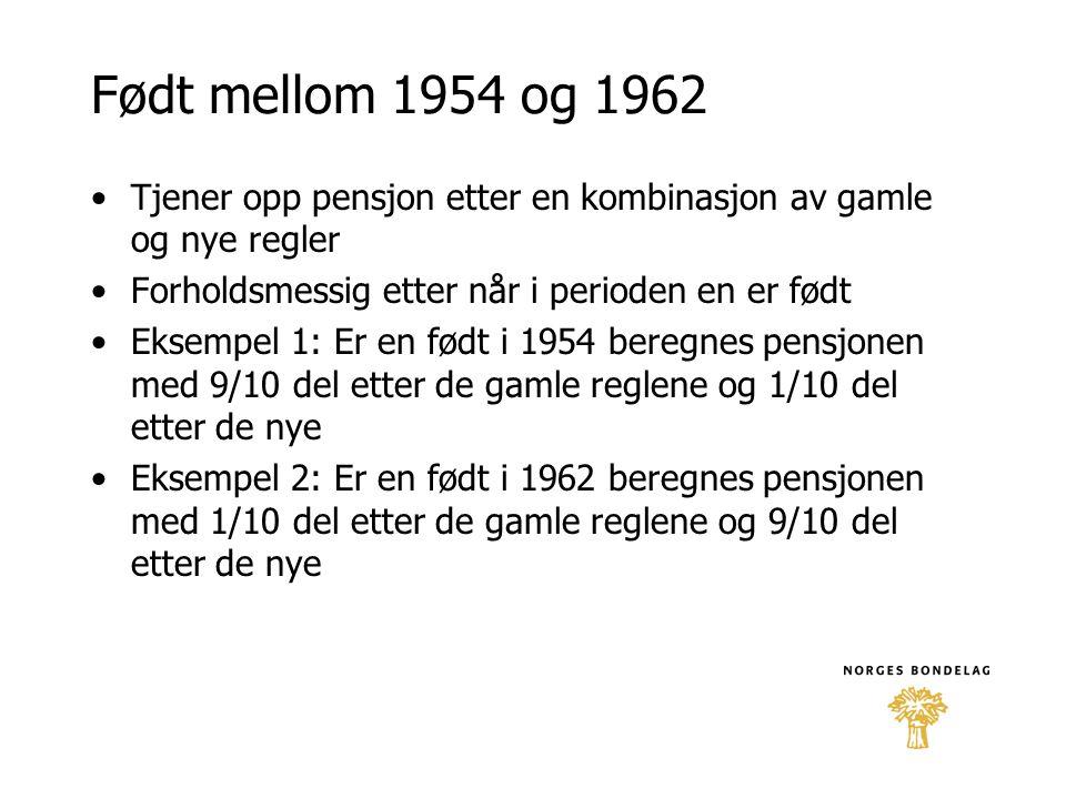 Født mellom 1954 og 1962 Tjener opp pensjon etter en kombinasjon av gamle og nye regler. Forholdsmessig etter når i perioden en er født.
