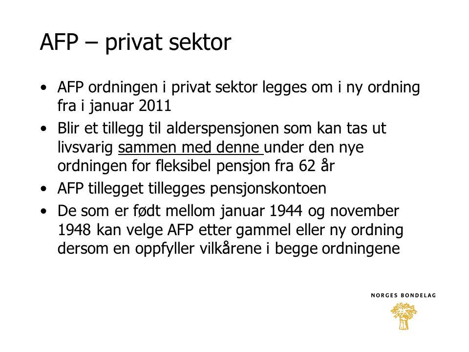 AFP – privat sektor AFP ordningen i privat sektor legges om i ny ordning fra i januar 2011.