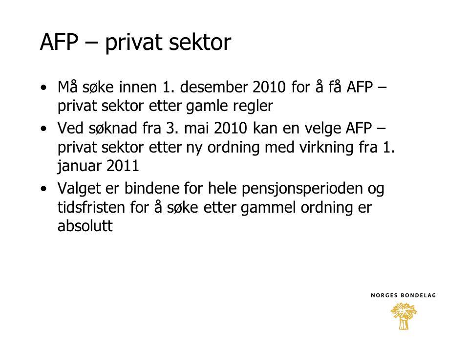 AFP – privat sektor Må søke innen 1. desember 2010 for å få AFP – privat sektor etter gamle regler.