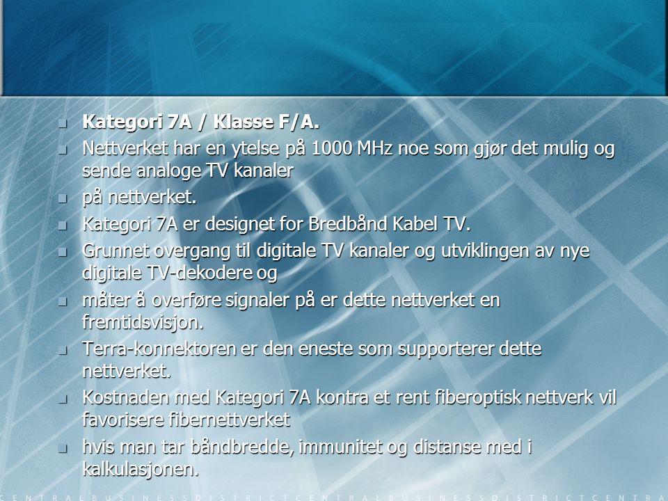 Kategori 7A / Klasse F/A. Nettverket har en ytelse på 1000 MHz noe som gjør det mulig og sende analoge TV kanaler.