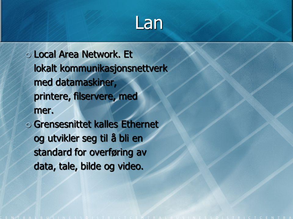 Lan Local Area Network. Et lokalt kommunikasjonsnettverk