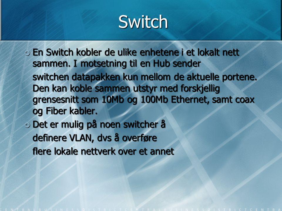Switch En Switch kobler de ulike enhetene i et lokalt nett sammen. I motsetning til en Hub sender.