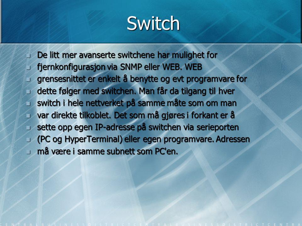 Switch De litt mer avanserte switchene har mulighet for
