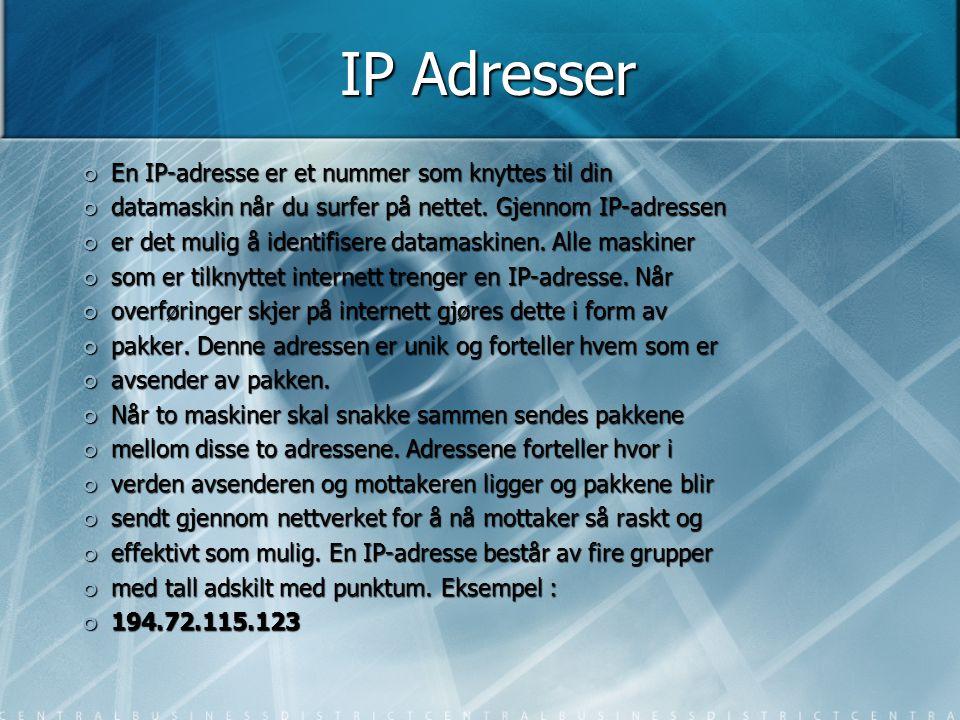 IP Adresser En IP-adresse er et nummer som knyttes til din