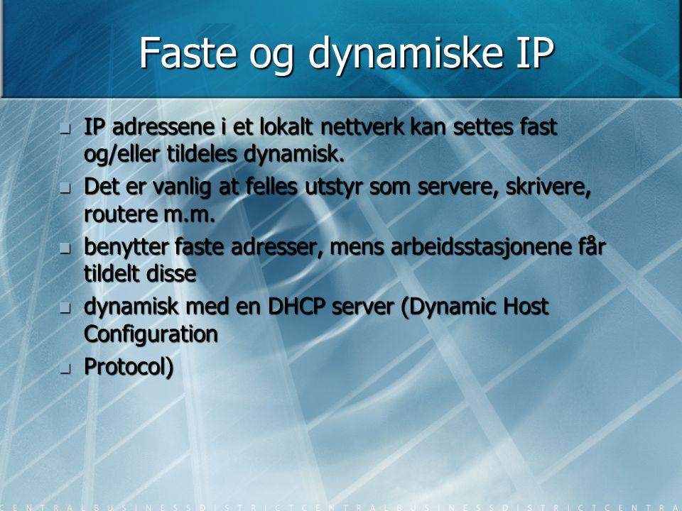 Faste og dynamiske IP IP adressene i et lokalt nettverk kan settes fast og/eller tildeles dynamisk.
