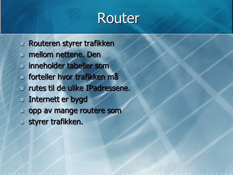 Router Routeren styrer trafikken mellom nettene. Den
