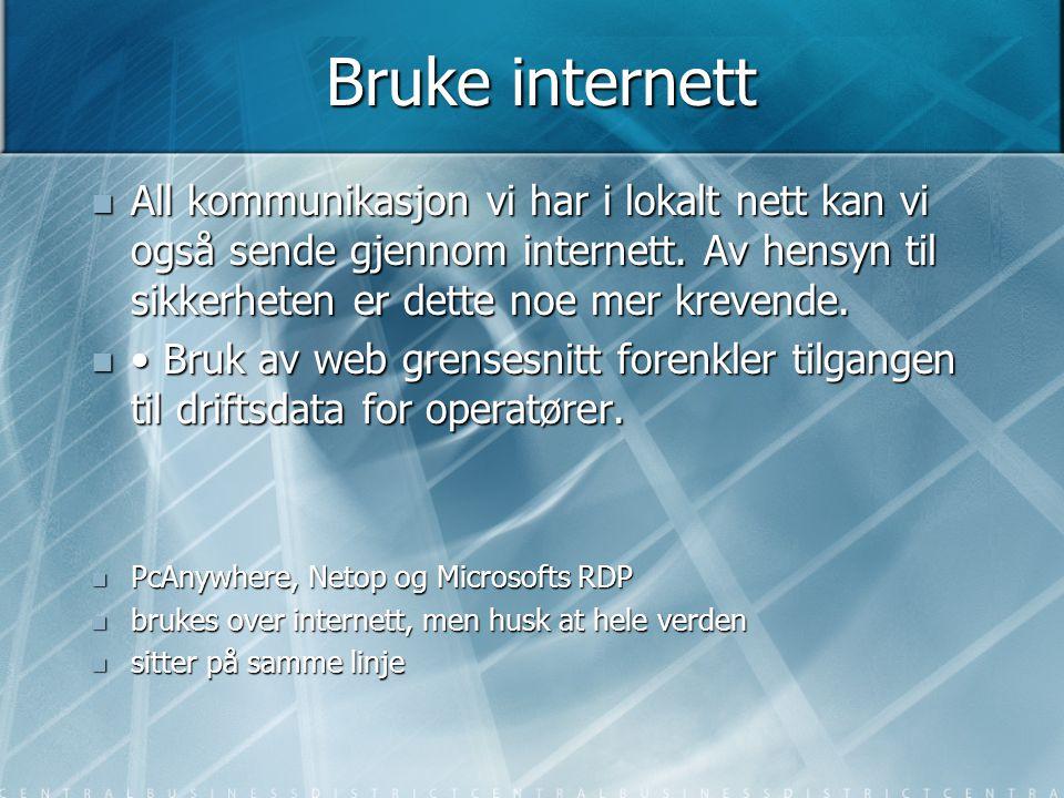 Bruke internett All kommunikasjon vi har i lokalt nett kan vi også sende gjennom internett. Av hensyn til sikkerheten er dette noe mer krevende.