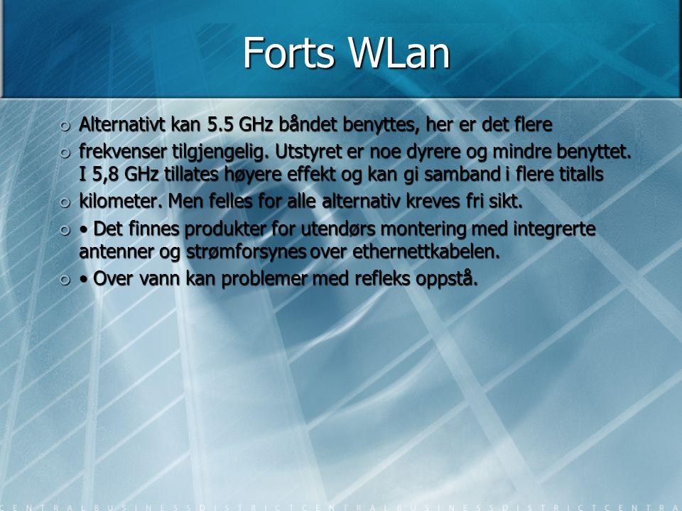 Forts WLan Alternativt kan 5.5 GHz båndet benyttes, her er det flere