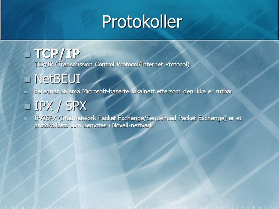 Protokoller TCP/IP TCP/IP (Transmission Control Protocol/Internet Protocol) NetBEUI.