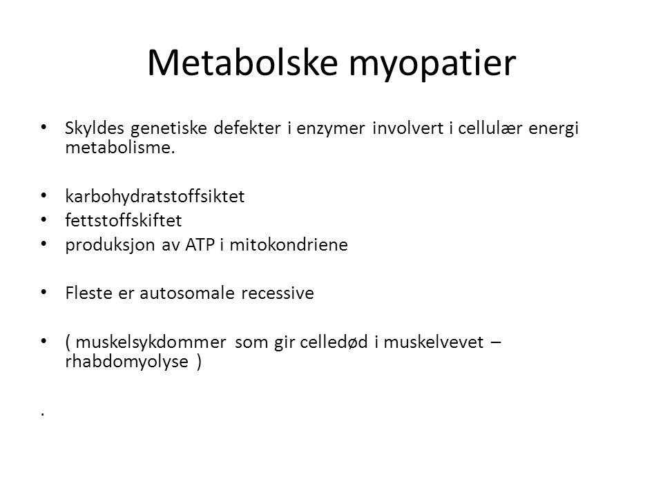 Metabolske myopatier Skyldes genetiske defekter i enzymer involvert i cellulær energi metabolisme. karbohydratstoffsiktet.