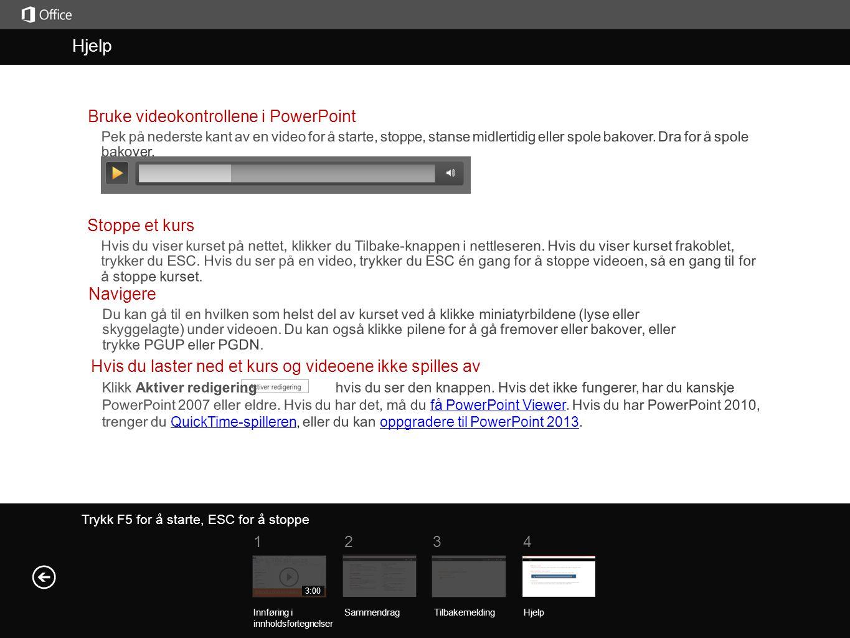Hjelp Hjelp Bruke videokontrollene i PowerPoint Stoppe et kurs