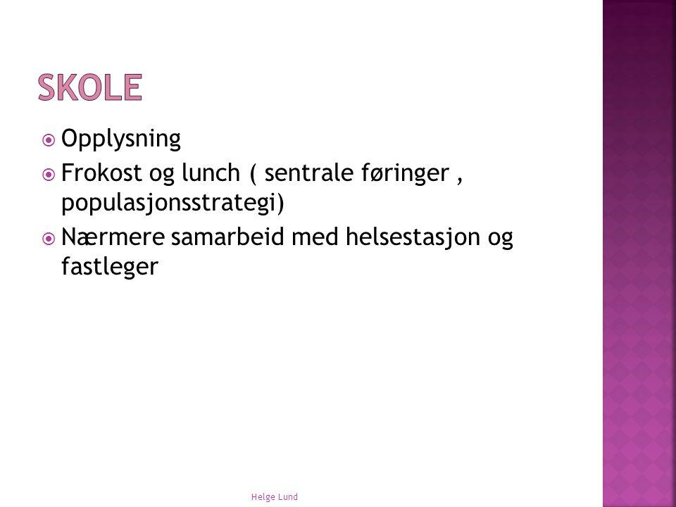 Skole Opplysning. Frokost og lunch ( sentrale føringer , populasjonsstrategi) Nærmere samarbeid med helsestasjon og fastleger.