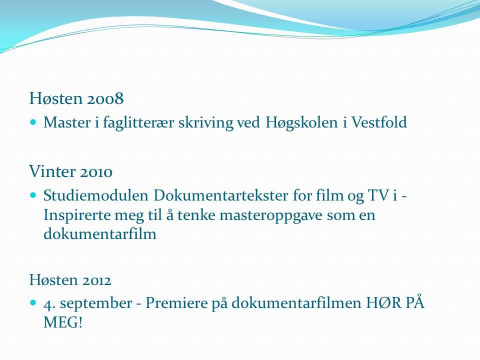 Høsten 2008 Master i faglitterær skriving ved Høgskolen i Vestfold. Vinter 2010.