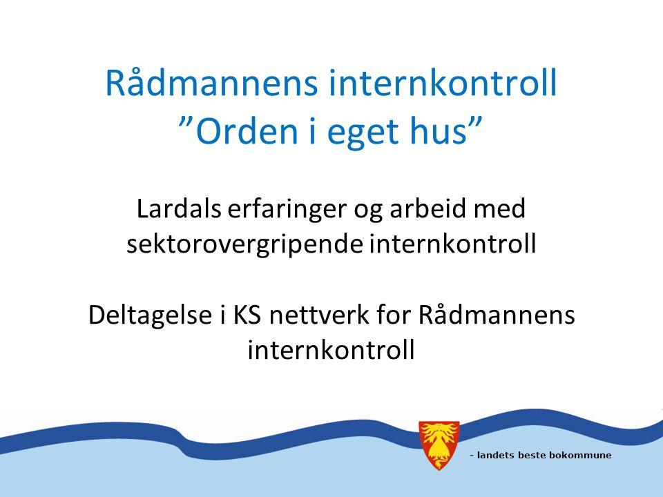 Rådmannens internkontroll Orden i eget hus Lardals erfaringer og arbeid med sektorovergripende internkontroll Deltagelse i KS nettverk for Rådmannens internkontroll